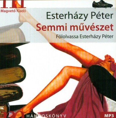 Esterházy Péter - Esterházy Péter - Semmi művészet - Hangoskönyv MP3