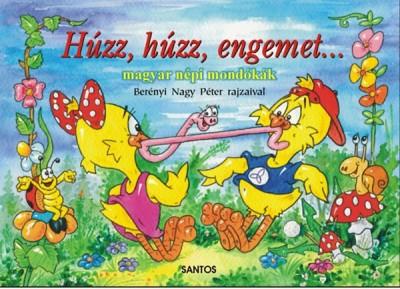 - Húzz, húzz, engemet... - Magyar népi mondókák