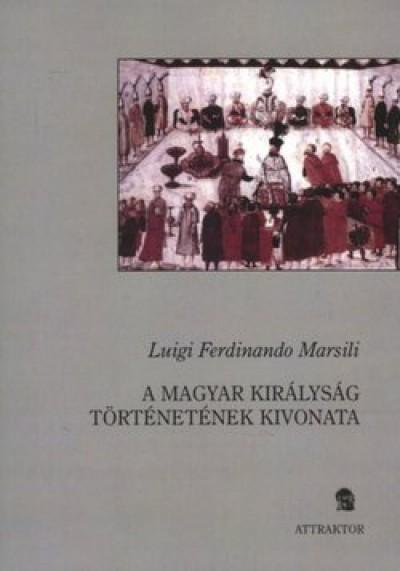 Luigi Ferdinando Marsigli - A Magyar Királyság történetének kivonata