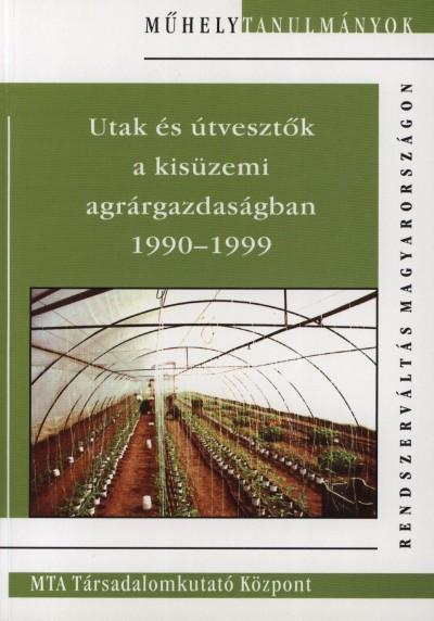 UTAK ÉS ÚTVESZTŐK A KISÜZEMI AGRÁRGAZDASÁGBAN 1990-1999.