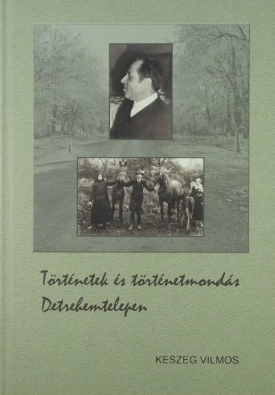 Keszeg Vilmos - Történetek és történetmondás Detrehemtelepen