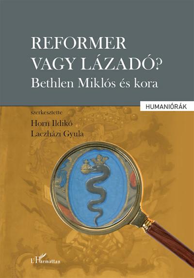 Horn Ildikó  (Szerk.) - Laczházi Gyula  (Szerk.) - Reformer vagy lázadó?