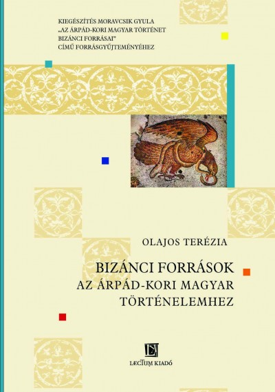Olajos Terézia - BIZÁNCI FORRÁSOK AZ ÁRPÁD-KORI MAGYAR TÖRTÉNELEMHEZ