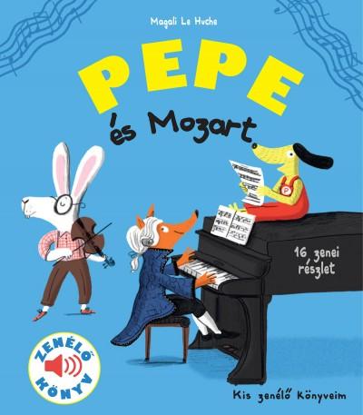 Magali Le Huche - Pepe és Mozart - Zenélő könyv
