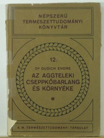 Dr. Dudich Endre - Az aggteleki cseppkőbarlang és környéke