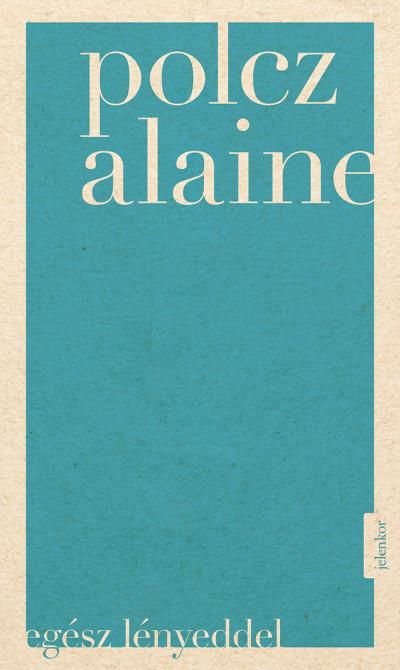 Polcz Alaine - Egész lényeddel