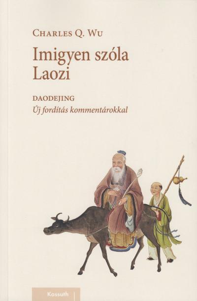 Charles Q Wu - Darvasi Ferenc  (Szerk.) - Imigyen szóla Laozi