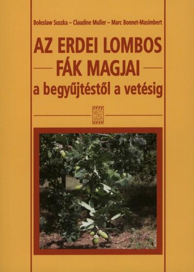 Marc Bonnet-Mesimbert - Claudine Muller - Boleslaw Suszka - Az erdei lombos fák magjai a begyűjtéstől a vetésig