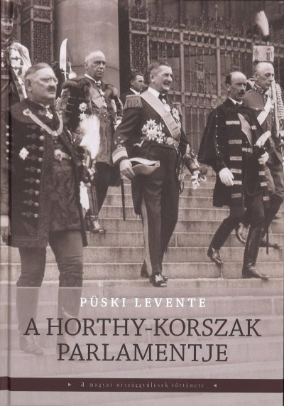 Püski Levente - A Horthy-korszak parlamentje