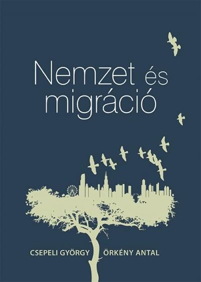 Csepeli György - Örkény Antal - Nemzet és migráció