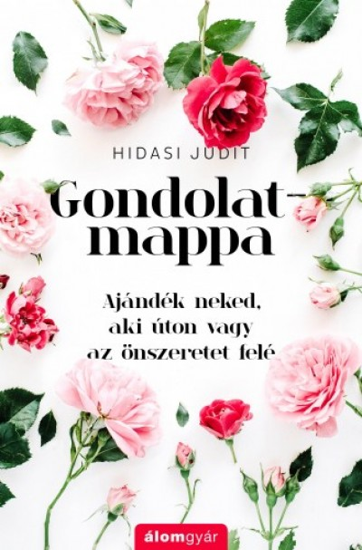 Hidasi Judit - Gondolatmappa - Ajándék neked, aki úton vagy az önszeretet felé