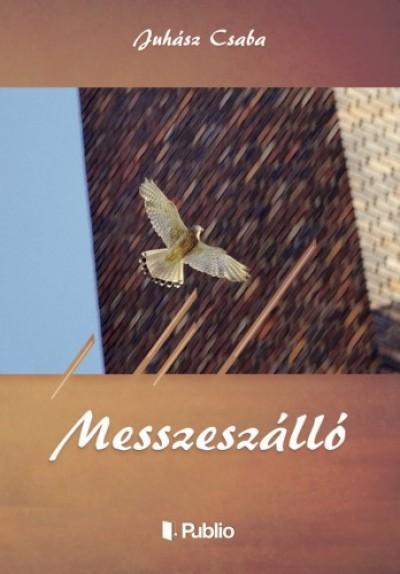 Juhász Csaba - MESSZESZÁLLÓ - Válogatott versek