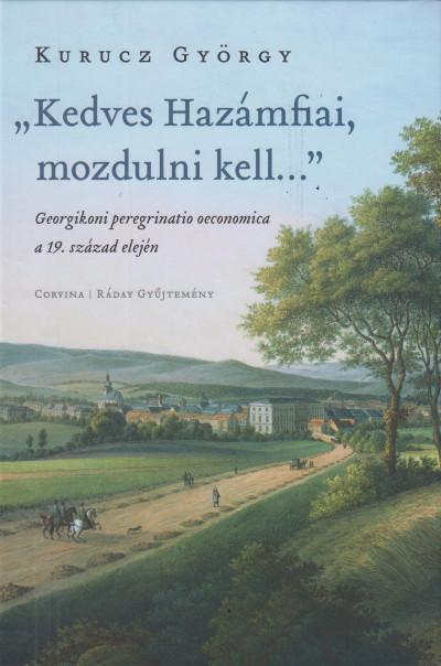 """Kurucz György - """"Kedves Hazámfiai, mozdulni kell..."""""""