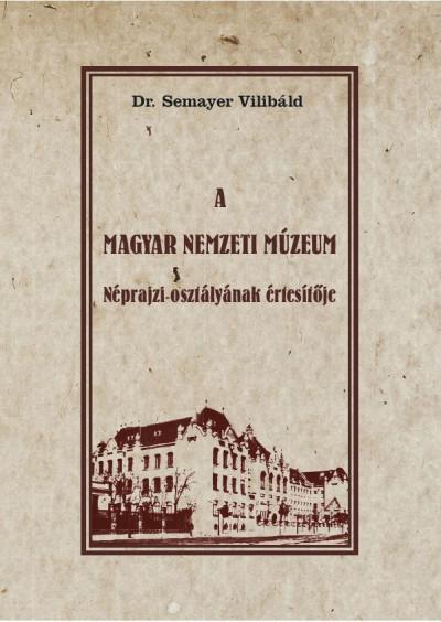 Dr. Semayer Vilibáld  (Szerk.) - A Magyar Nemzeti Múzeum Néprajzi osztályának értesítője