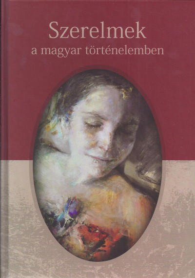 Kovács Kiss Gyöngy  (Szerk.) - Szerelmek a magyar történelemben