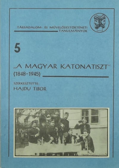 """Hajdu Tibor  (Szerk.) - """"A magyar katonatiszt"""""""