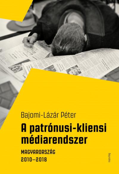 Bajomi-Lázár Péter - A patrónusi-kliensi médiarendszer