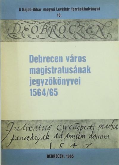 - Debrecen város magistratusának jegyzőkönyvei 1564/65
