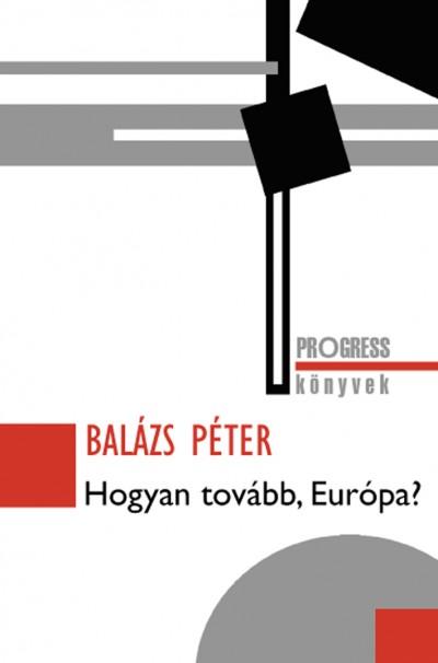 Balázs Péter - Hogyan tovább, Európa?