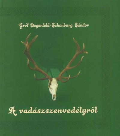 Gróf Degenfeld-Schonburg Sándor - Kovács Kiss Gyöngyi  (Szerk.) - A vadászszenvedélyről