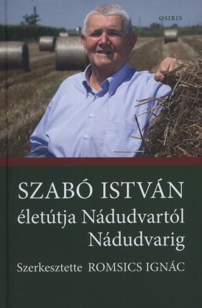 Romsics Ignác  (Szerk.) - Szabó István életútja Nánudvartól Nádudvarig