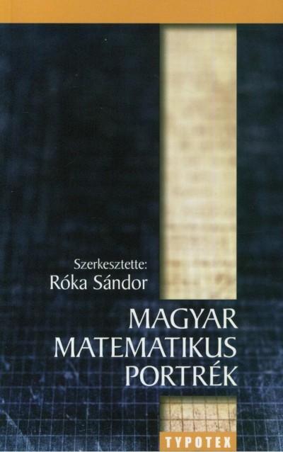 Róka Sándor  (Szerk.) - Magyar matematikus portrék
