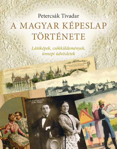 Petercsák Tivadar - Nádori Attila  (Szerk.) - A magyar képeslap története