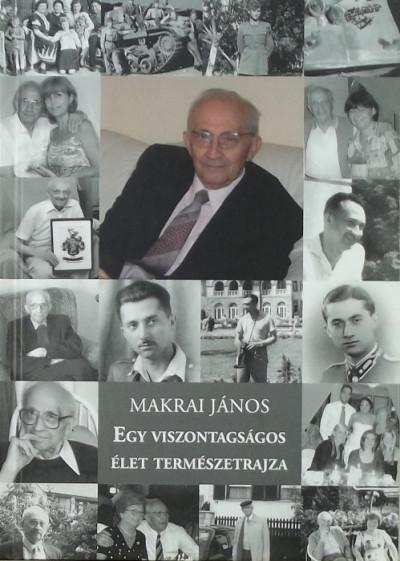 Makrai János - Egy viszontagságos élet természetrajza