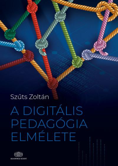 Szűts Zoltán - A digitális pedagógia elmélete
