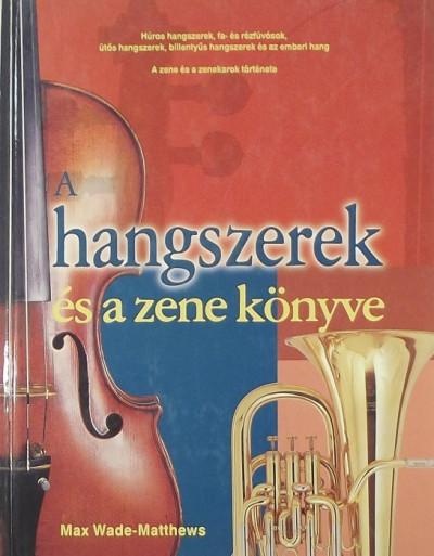 Max Wade-Matthews - A hangszerek és a zene könyve