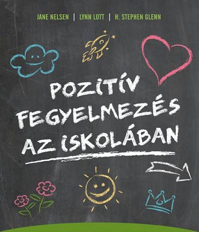 H. Stephen Glenn - Lynn Lott - Jane Nelsen - Pozitív fegyelmezés az iskolában