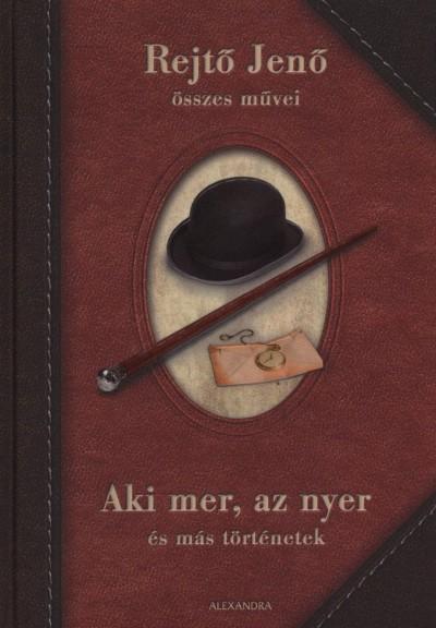 Rejtő Jenő - Aki mer, az nyer és más történetek