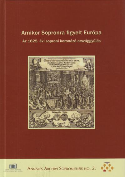 Dominkovits Péter  (Szerk.) - Katona Csaba  (Szerk.) - Pálffy Géza  (Szerk.) - Amikor Sopronra figyelt Európa