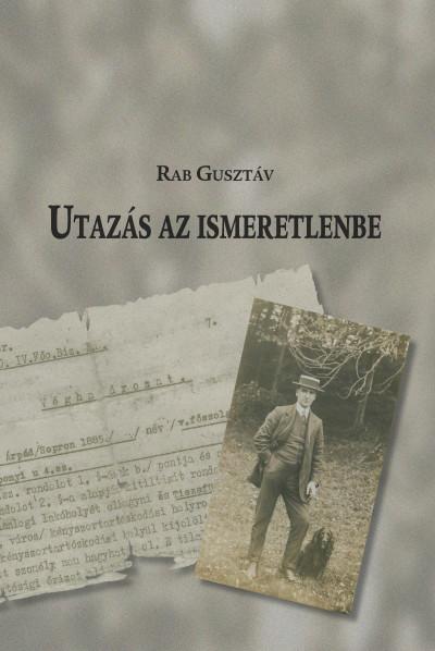 Rab Gusztáv - Utazás az ismeretlenbe