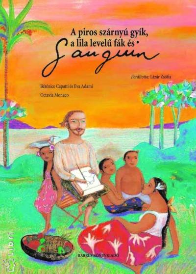 Eva Adami - Berenice Capatti - A piros szárnyú gyík, a lila levelű fák és Gauguin