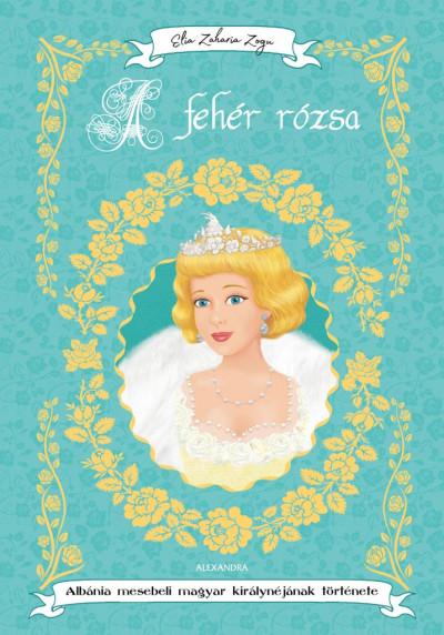 Elia Zaharia Zogu - A fehér rózsa