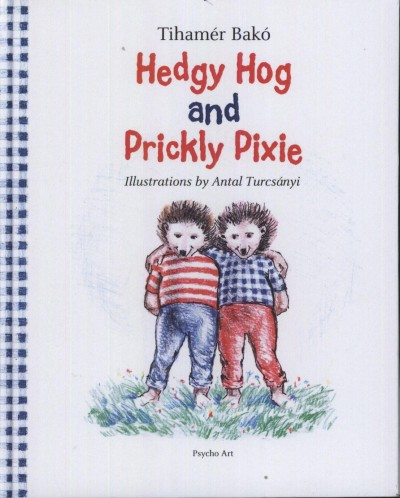 Dr. Bakó Tihamér - Hedgy Hog and Prickly Pixie