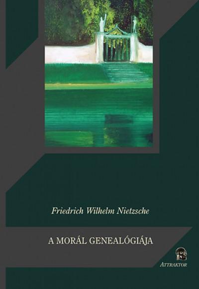 Friedrich Nietzsche - A morál genealógiája