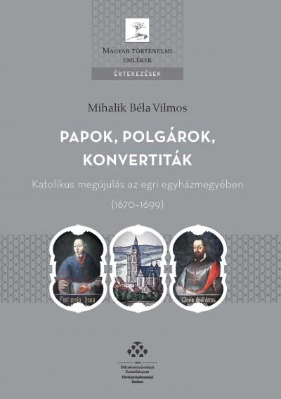 Mihalik Béla Vilmos - Papok, polgárok, konvertiták