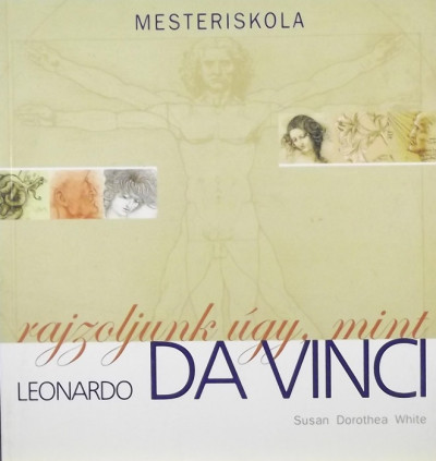 Susan Dorothea White - Rajzoljunk úgy, mint Leonardo da Vinci