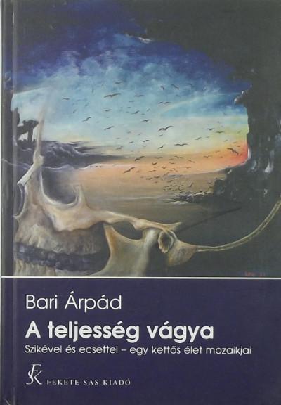 Bari Árpád - A teljesség vágya