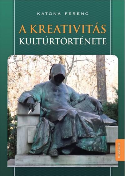 Dr. Katona Ferenc - A kreativitás kultúrtörténete