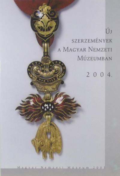 - A Magyar Nemzeti Múzeum új szerzeményei 2004