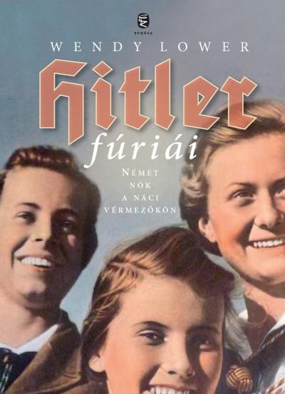 Wendy Lower - Hitler fúriái