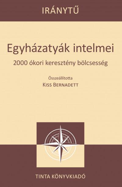 Kiss Bernadett  (Szerk.) - Egyházatyák intelmei