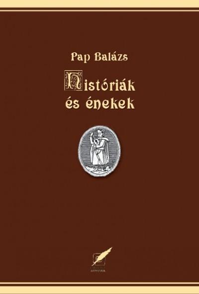 Pap Balázs - Históriák és énekek