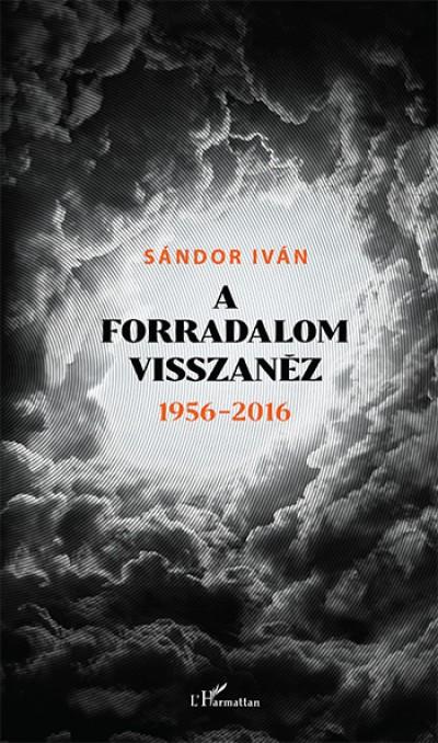 Sándor Iván - A forradalom visszanéz 1956 - 2016