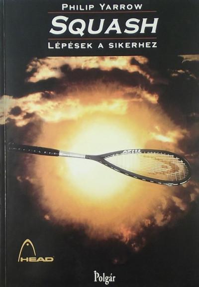 Philip Yarrow - Squash: Lépések a sikerhez