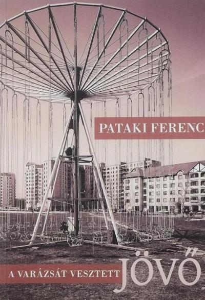 Pataki Ferenc - Varázsát vesztett jövő