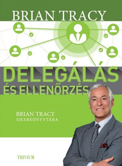 Brian Tracy - Delegálás és ellenőrzés